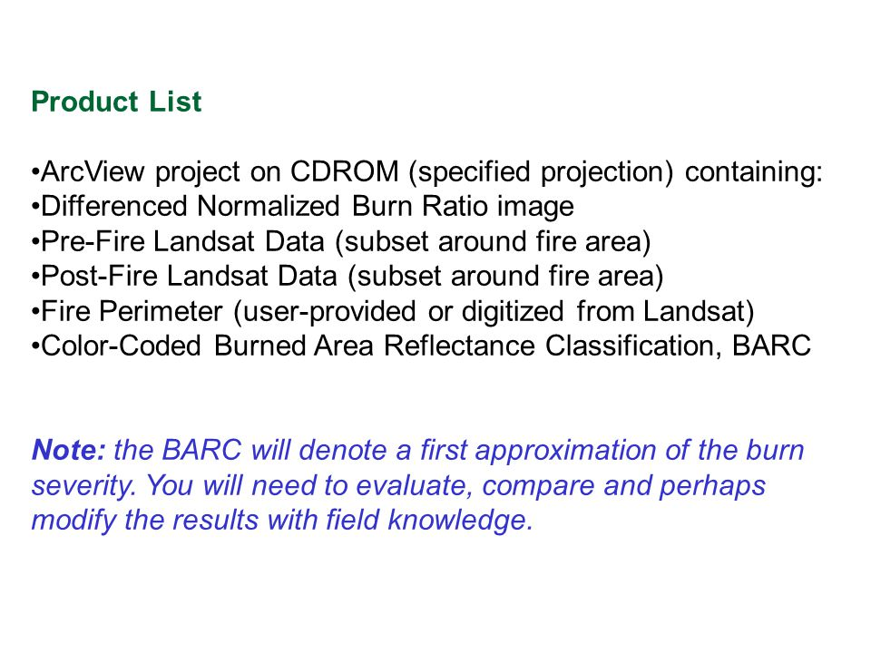 Product List ArcView project on CDROM (specified projection) containing: Differenced Normalized Burn Ratio image Pre-Fire Landsat Data (subset around