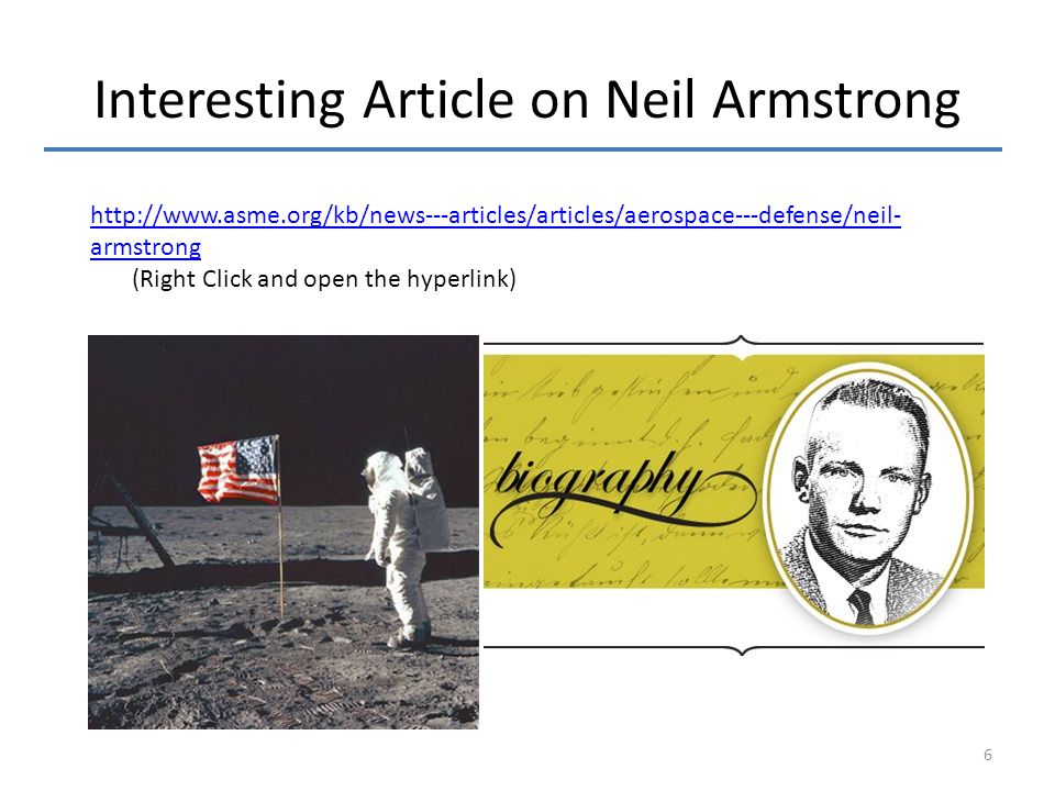 Interesting Article on Neil Armstrong http://www.asme.org/kb/news---articles/articles/aerospace---defense/neil- armstrong (Right Click and open the hyperlink) 6