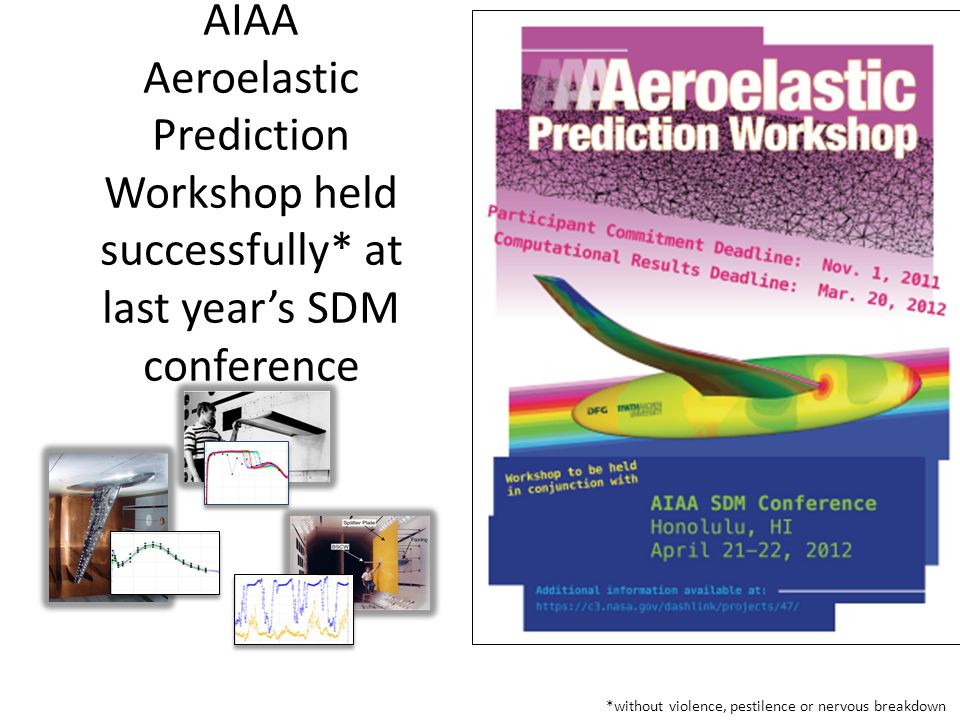 AIAA Aeroelastic Prediction Workshop held successfully* at last year's SDM conference *without violence, pestilence or nervous breakdown