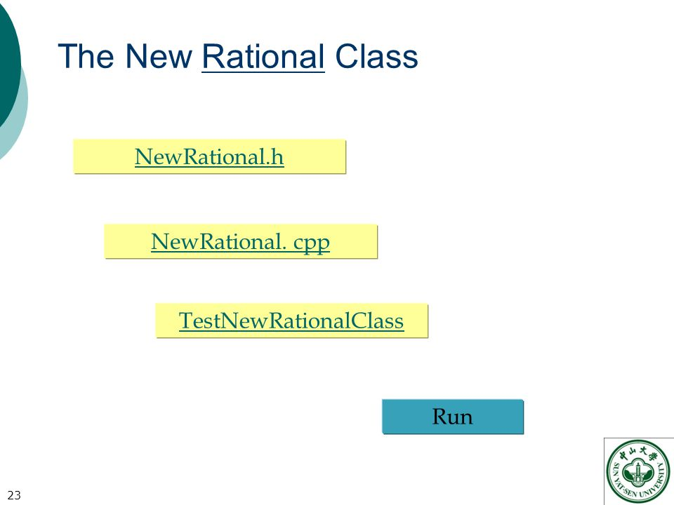 The New Rational Class 23 NewRational. cpp Run NewRational.h TestNewRationalClass