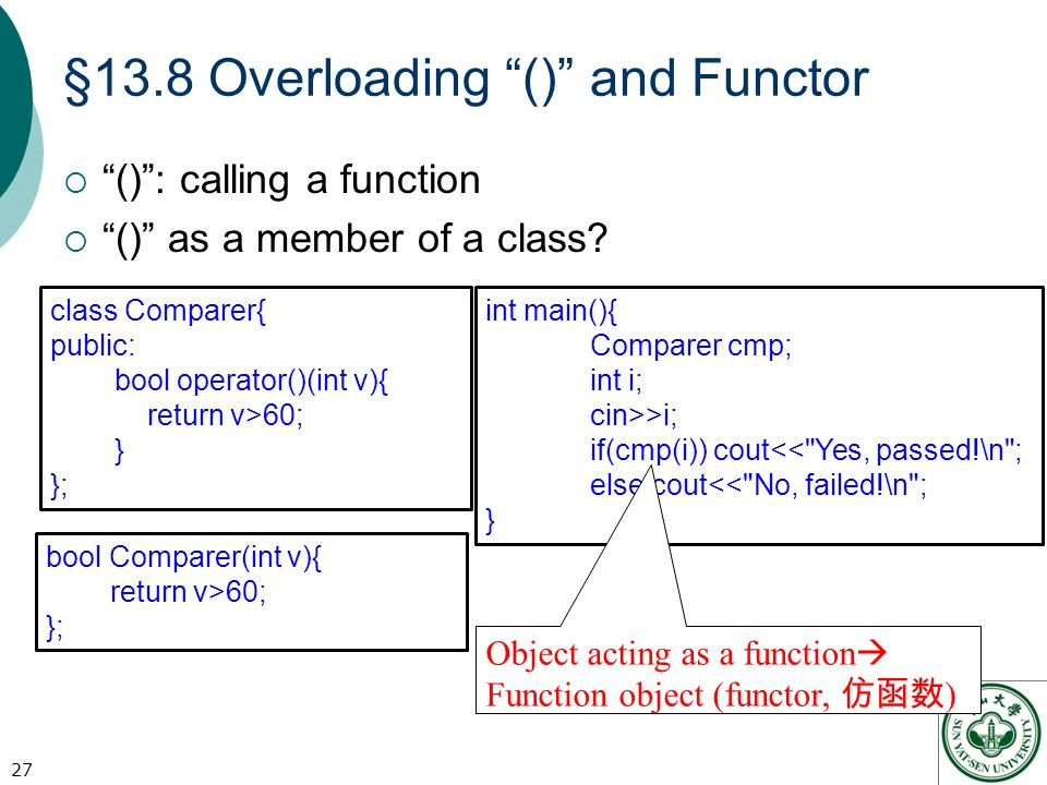 §13.8 Overloading () and Functor  () : calling a function  () as a member of a class.
