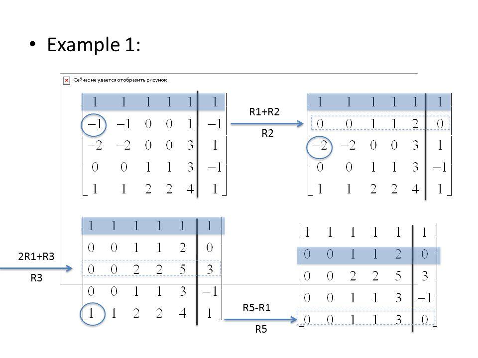 Example 1: R1+R2 R2 2R1+R3 R3 R5-R1 R5
