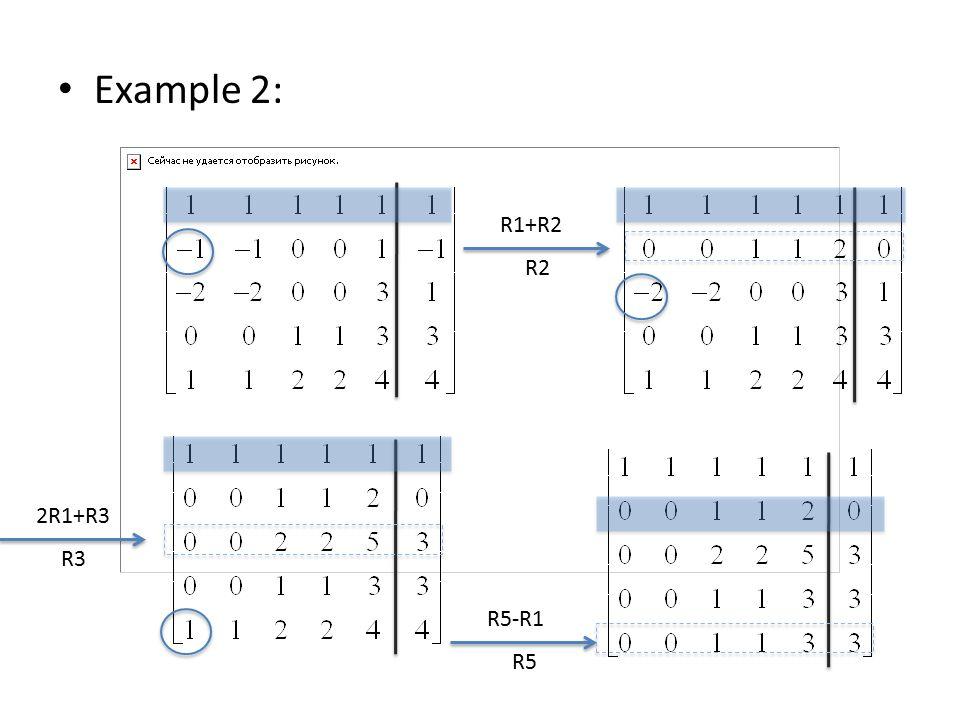 Example 2: R1+R2 R2 2R1+R3 R3 R5-R1 R5