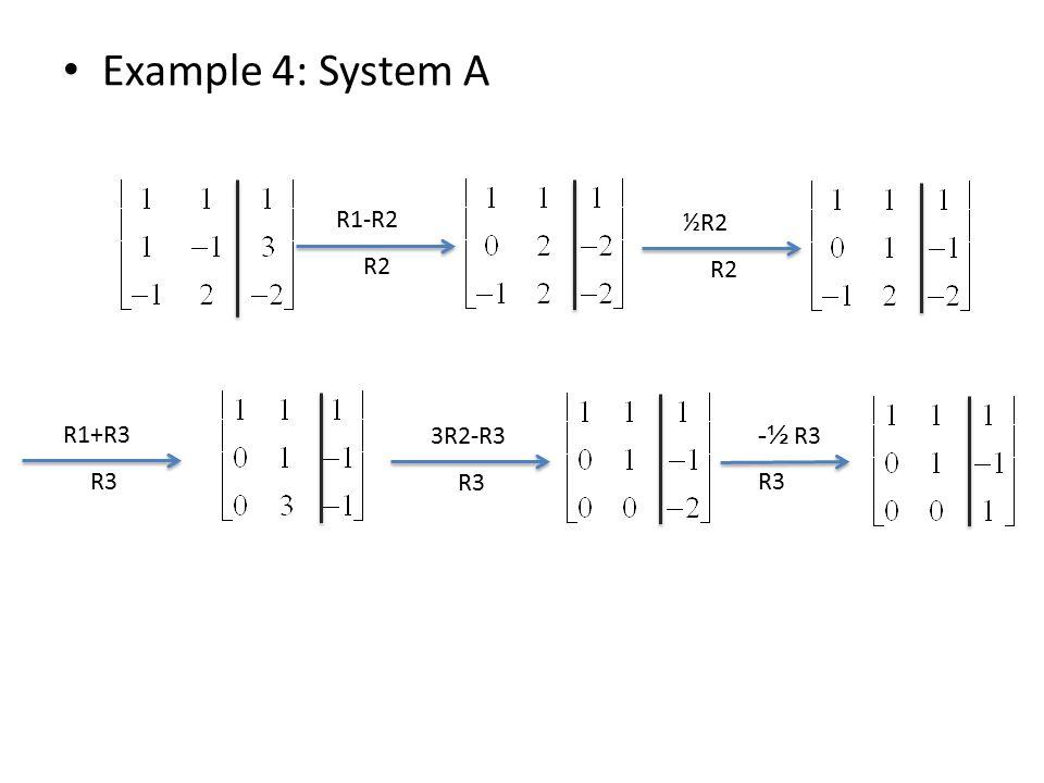 Example 4: System A R1-R2 R2 ½R2 R2 R1+R3 R3 3R2-R3 R3 -½ R3 R3
