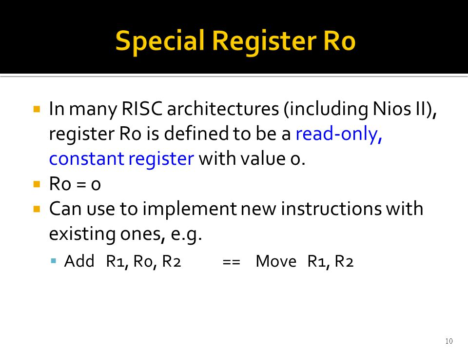  In many RISC architectures (including Nios II), register R0 is defined to be a read-only, constant register with value 0.
