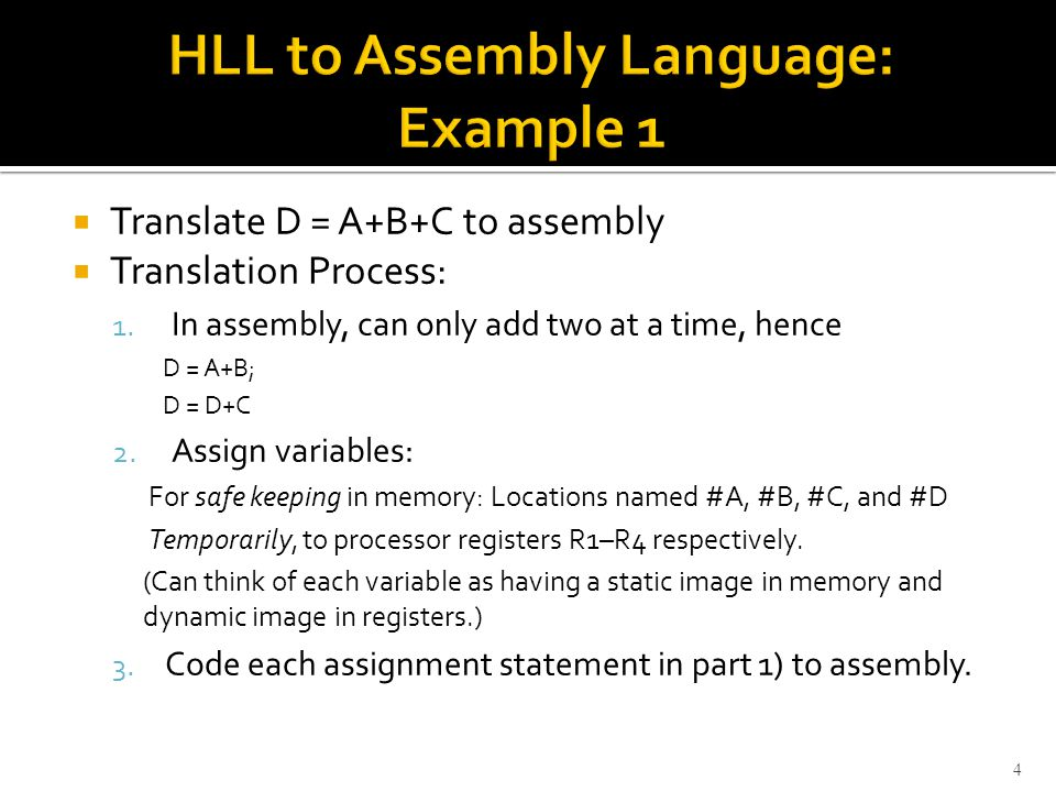  From source program, assembler generates machine-language object program  Assembler uses ORIGIN and other directives to determine address locations for code/data  For branches, assembler computes ±offset from present address (in PC) to branch target  Loader places object program in memory  Debugger can be used to trace execution 45