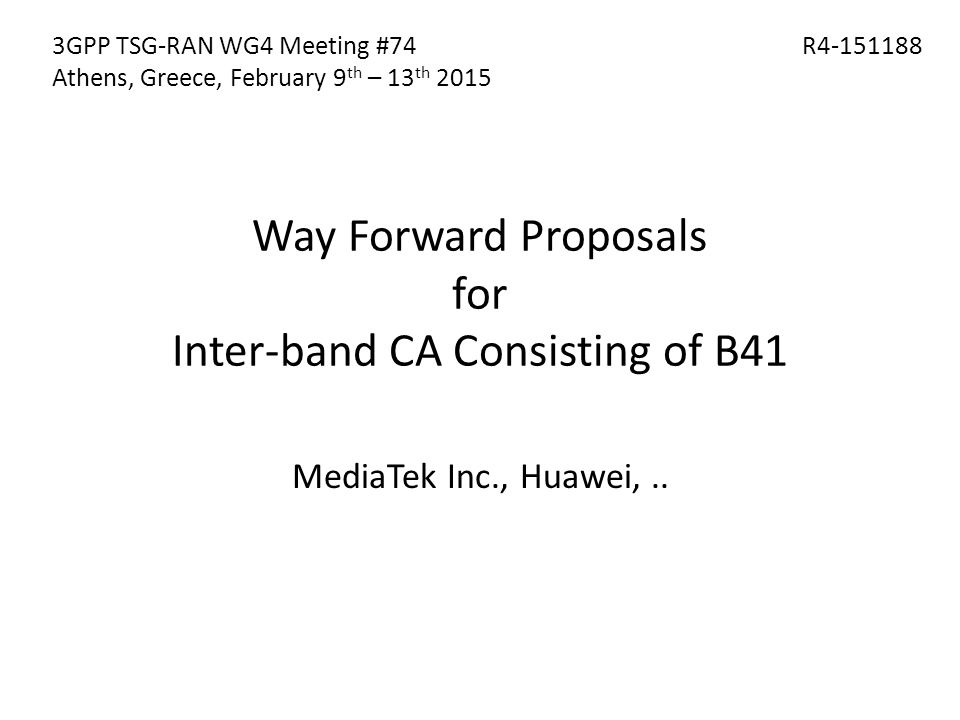Way Forward Proposals for Inter-band CA Consisting of B41 MediaTek Inc., Huawei,..
