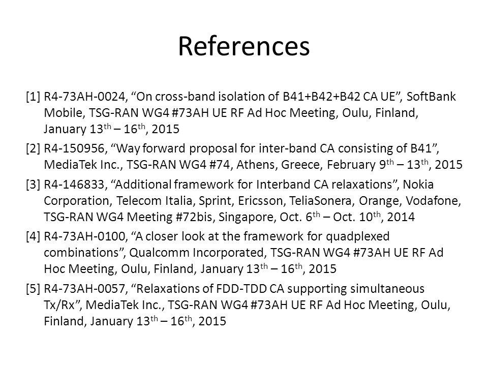 "References [1] R4-73AH-0024, ""On cross-band isolation of B41+B42+B42 CA UE"", SoftBank Mobile, TSG-RAN WG4 #73AH UE RF Ad Hoc Meeting, Oulu, Finland, J"