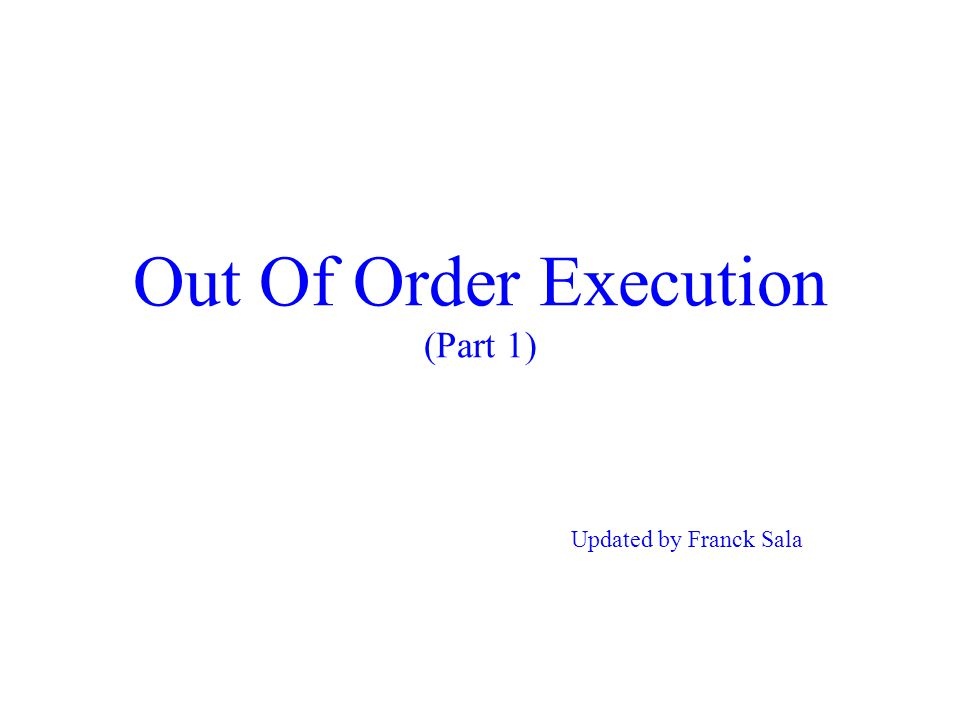 Out Of Order Execution (Part 1) Updated by Franck Sala