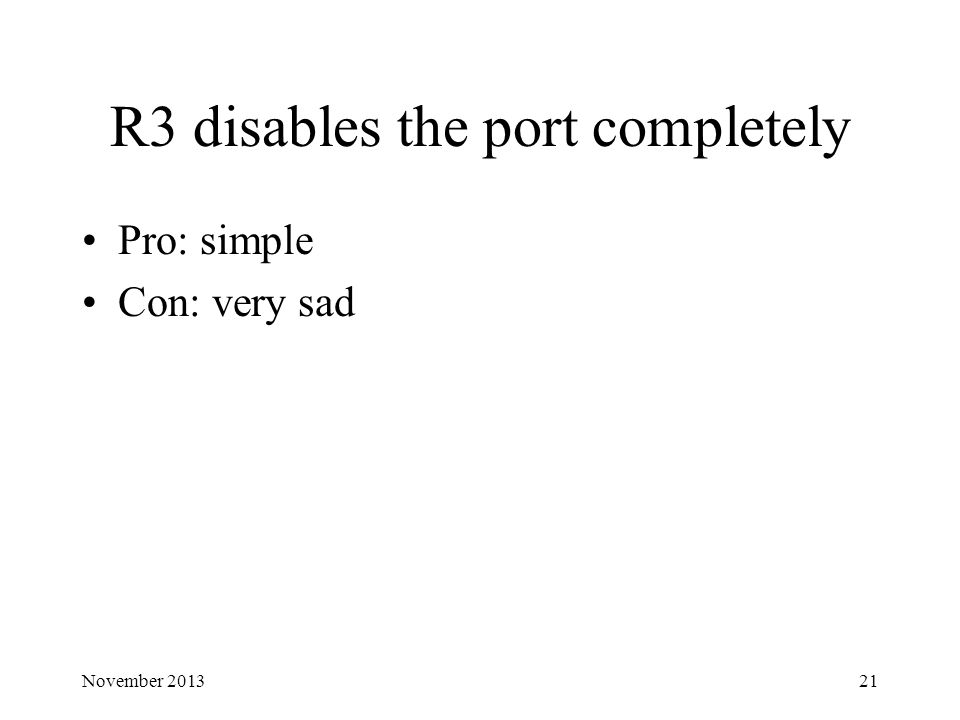 R3 disables the port completely Pro: simple Con: very sad November