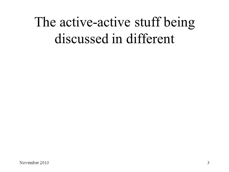 The active-active stuff being discussed in different November 20133