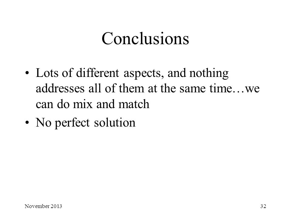 Conclusions Lots of different aspects, and nothing addresses all of them at the same time…we can do mix and match No perfect solution November