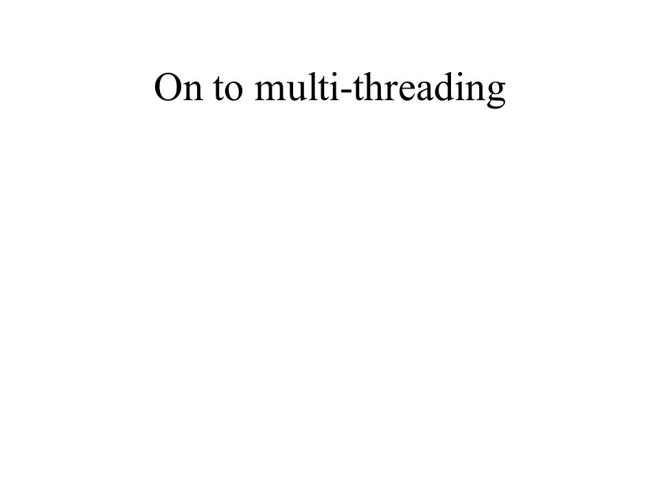 On to multi-threading