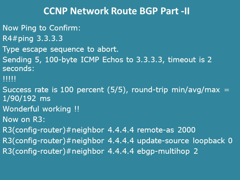 CCNP Network Route BGP Part -II Now Ping to Confirm: R4#ping Type escape sequence to abort.