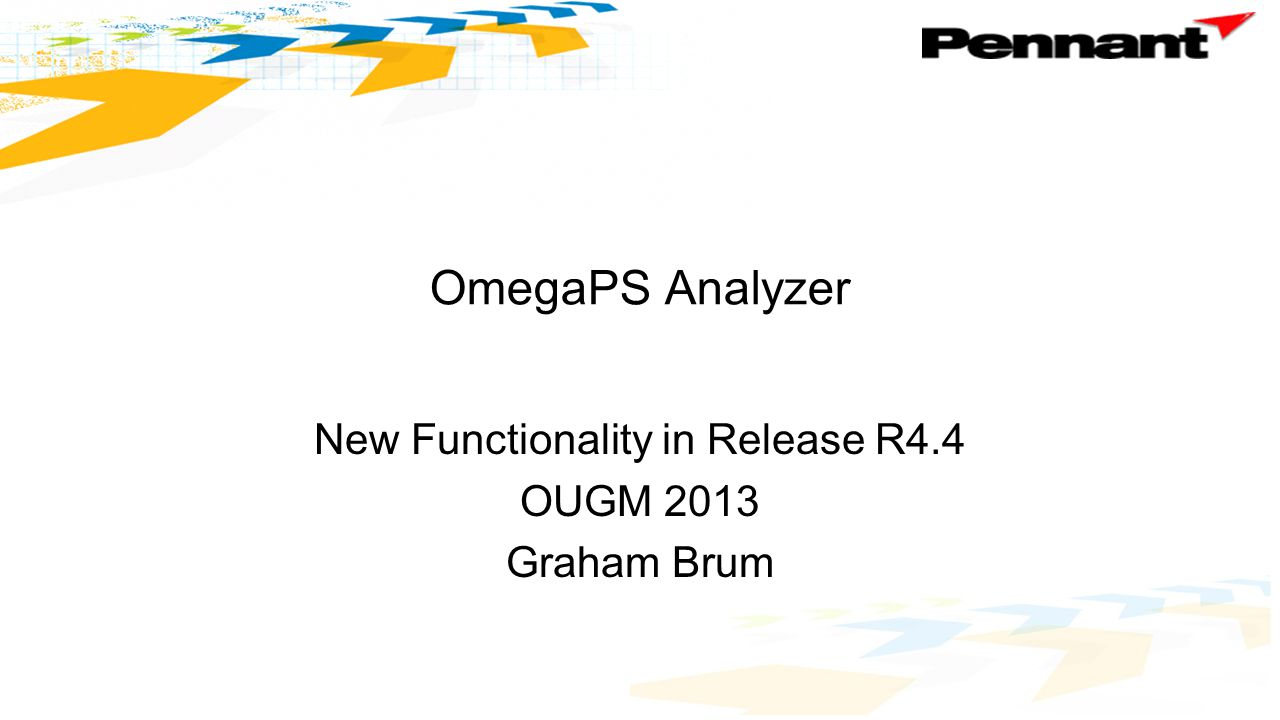 OmegaPS Analyzer New Functionality in Release R4.4 OUGM 2013 Graham Brum