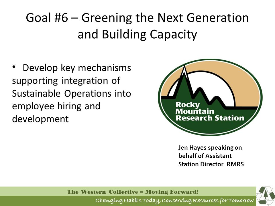 Changing Habits Today, Conserving Resources for Tomorrow The Western Collective – Moving Forward! Goal #6 – Greening the Next Generation and Building