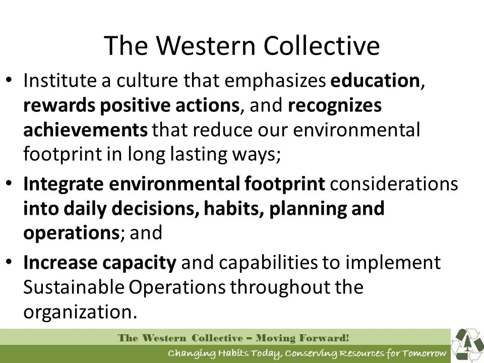 Changing Habits Today, Conserving Resources for Tomorrow The Western Collective – Moving Forward! The Western Collective Institute a culture that emph