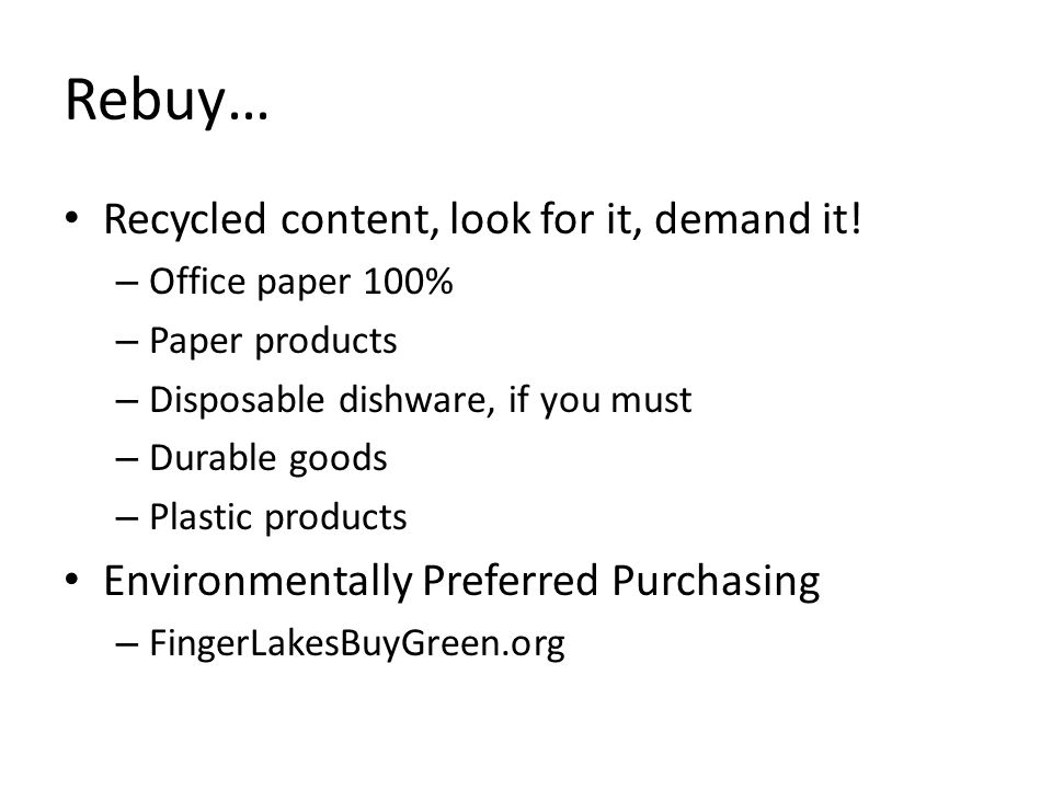 Rebuy… Recycled content, look for it, demand it.