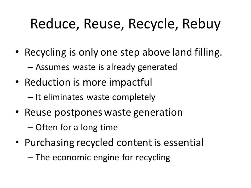 Reduce… Packaging waste through bulk buying – Develop a purchasing cooperative Use permanent ware not disposable – Compostable may be a better option – Durable, reusable, recyclable Washable table linens Practice portion control and menu planning Buy locally