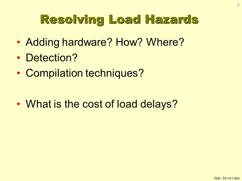 Resolving Load Hazards Adding hardware. How. Where.