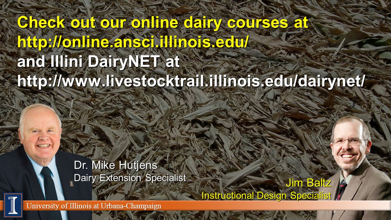 University of Illinois at Urbana-Champaign Check out our online dairy courses at   and Illini DairyNET at   University of Illinois at Urbana-Champaign Dr.