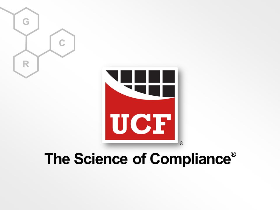 G R C The Science of Compliance ® ®