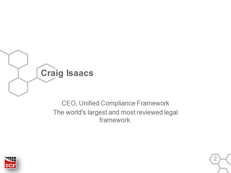 Craig Isaacs CEO, Unified Compliance Framework The world's largest and most reviewed legal framework. 2