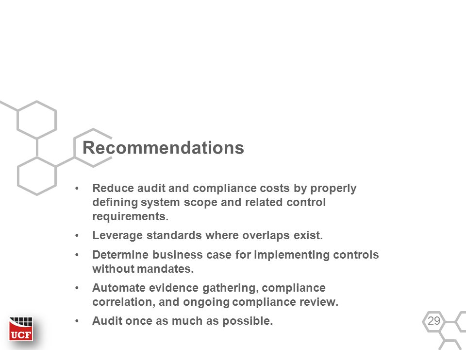Recommendations Reduce audit and compliance costs by properly defining system scope and related control requirements. Leverage standards where overlap