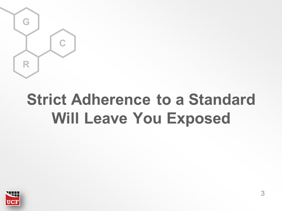 G R C Strict Adherence to a Standard Will Leave You Exposed 3