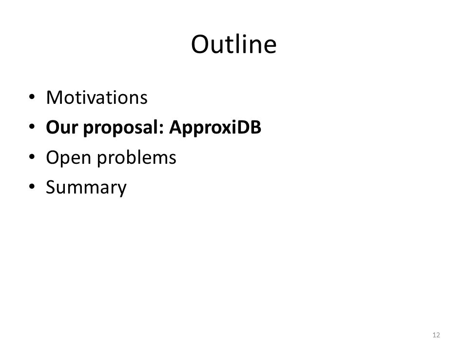 Outline Motivations Our proposal: ApproxiDB Open problems Summary 12