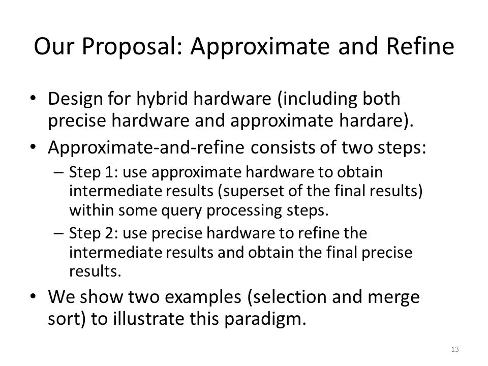 Our Proposal: Approximate and Refine Design for hybrid hardware (including both precise hardware and approximate hardare). Approximate-and-refine cons