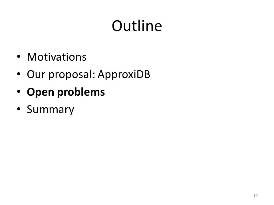 Outline Motivations Our proposal: ApproxiDB Open problems Summary 19