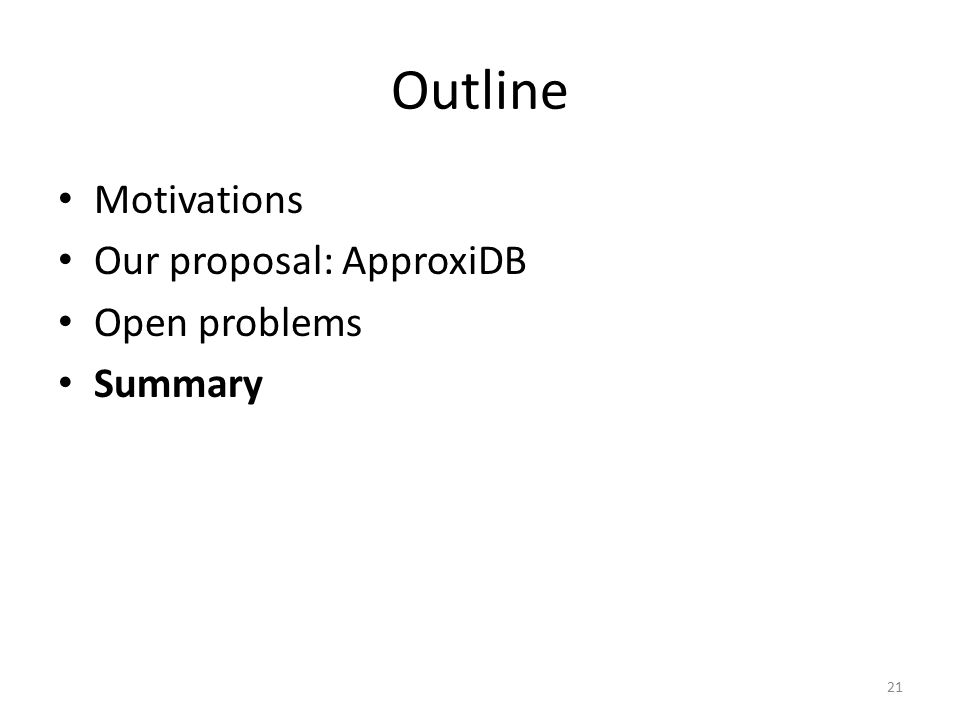 Outline Motivations Our proposal: ApproxiDB Open problems Summary 21