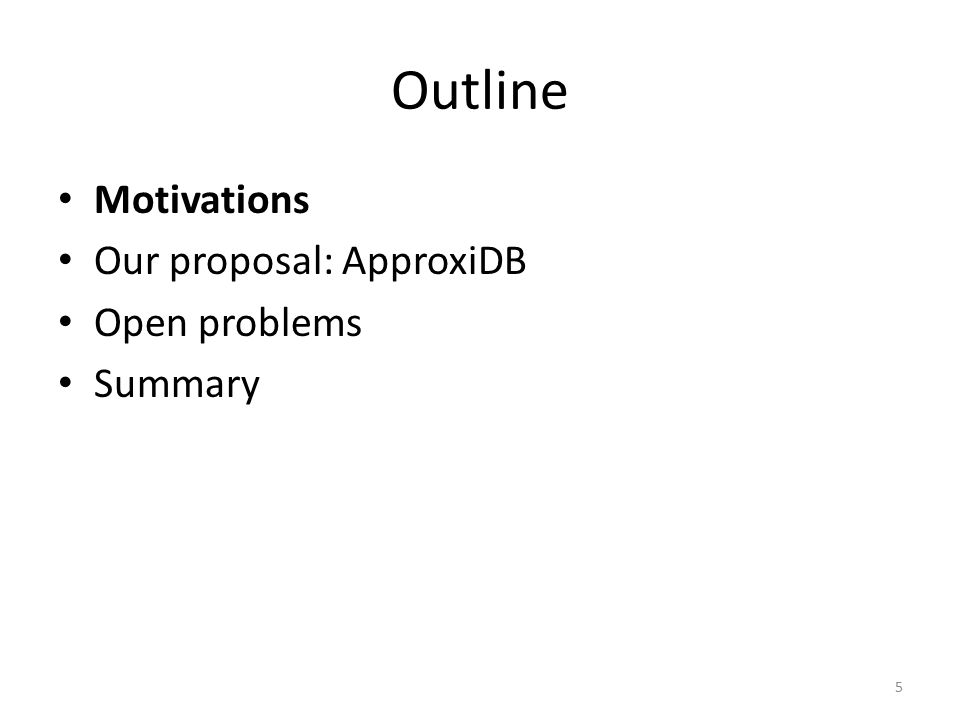 Outline Motivations Our proposal: ApproxiDB Open problems Summary 5