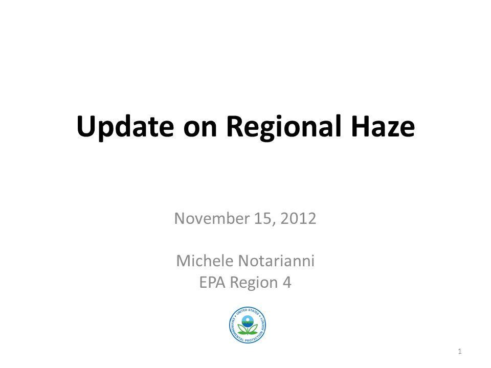 Update on Regional Haze November 15, 2012 Michele Notarianni EPA Region 4 1