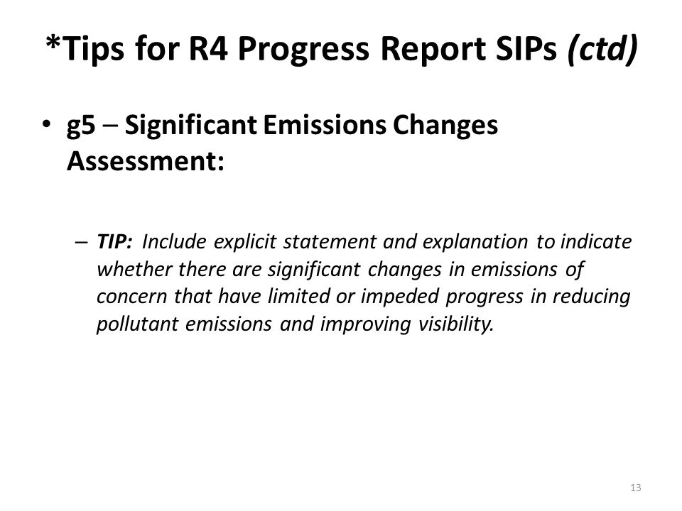 *Tips for R4 Progress Report SIPs (ctd) g5 – Significant Emissions Changes Assessment: – TIP: Include explicit statement and explanation to indicate w
