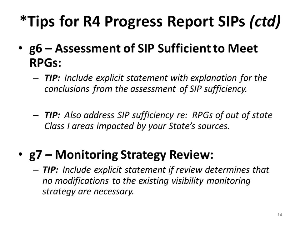 *Tips for R4 Progress Report SIPs (ctd) g6 – Assessment of SIP Sufficient to Meet RPGs: – TIP: Include explicit statement with explanation for the conclusions from the assessment of SIP sufficiency.