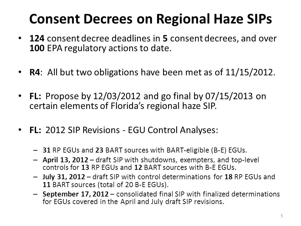 Consent Decrees on Regional Haze SIPs 124 consent decree deadlines in 5 consent decrees, and over 100 EPA regulatory actions to date. R4: All but two