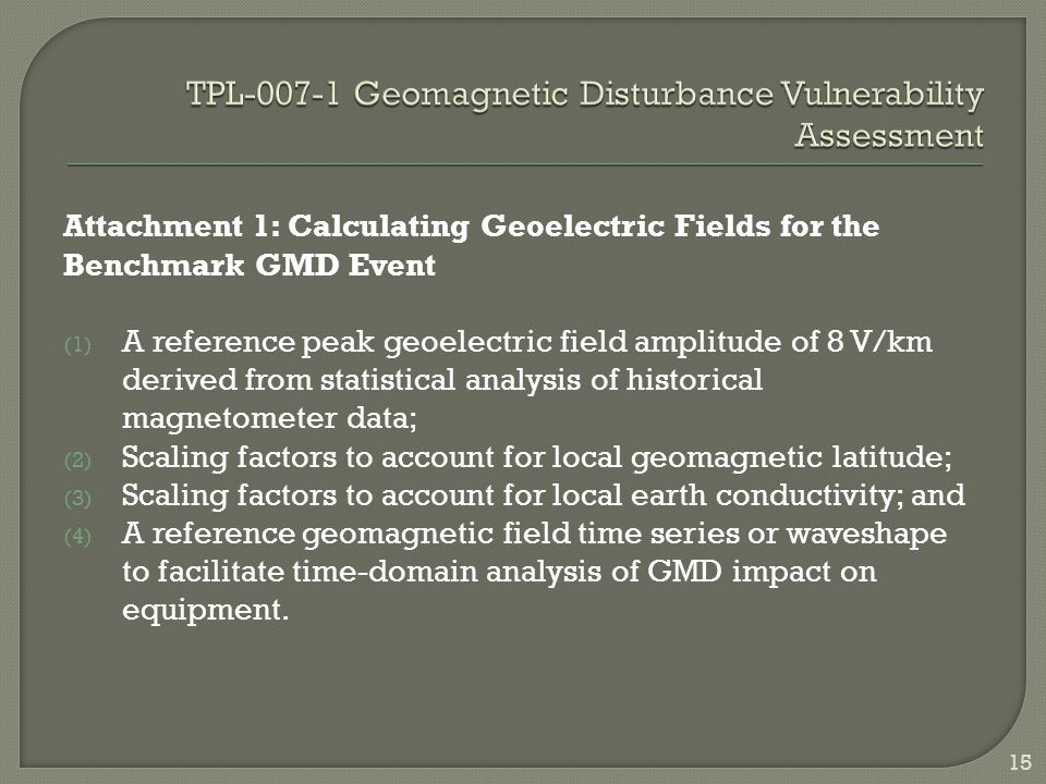 Attachment 1: Calculating Geoelectric Fields for the Benchmark GMD Event (1) A reference peak geoelectric field amplitude of 8 V/km derived from stati
