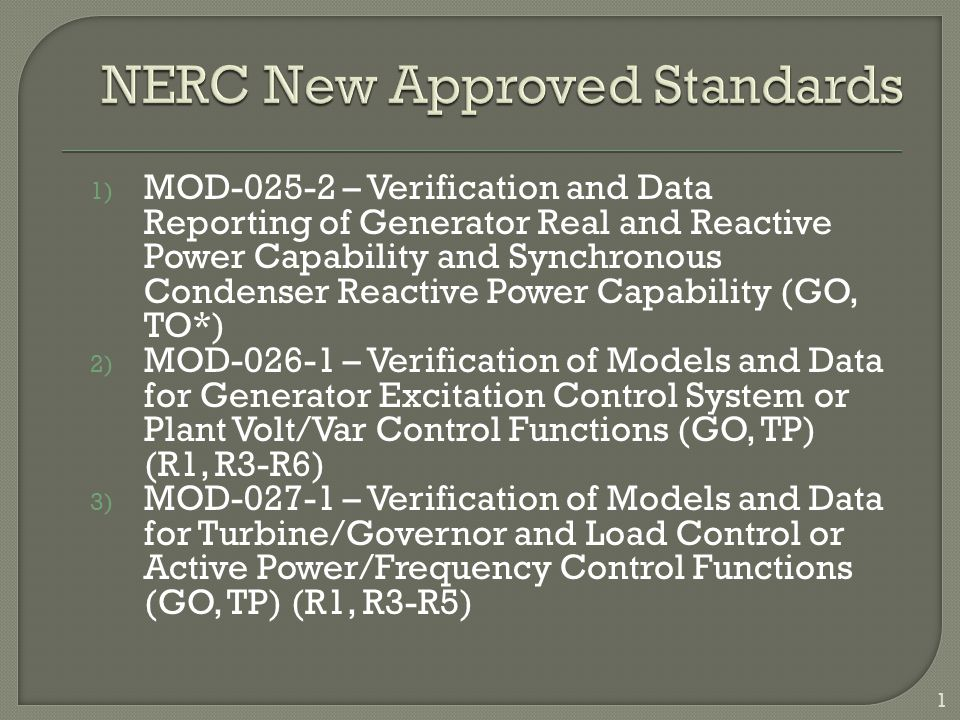 1) MOD-025-2 – Verification and Data Reporting of Generator Real and Reactive Power Capability and Synchronous Condenser Reactive Power Capability (GO