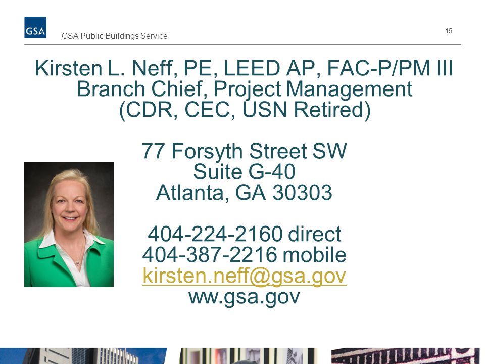 Kirsten L. Neff, PE, LEED AP, FAC-P/PM III Branch Chief, Project Management (CDR, CEC, USN Retired) 77 Forsyth Street SW Suite G-40 Atlanta, GA 30303