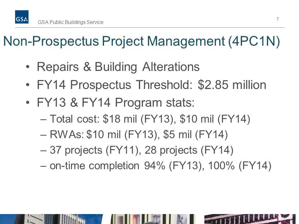 7 GSA Public Buildings Service Non-Prospectus Project Management (4PC1N) Repairs & Building Alterations FY14 Prospectus Threshold: $2.85 million FY13