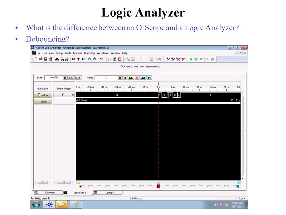 Logic Analyzer What is the difference between an O'Scope and a Logic Analyzer Debouncing