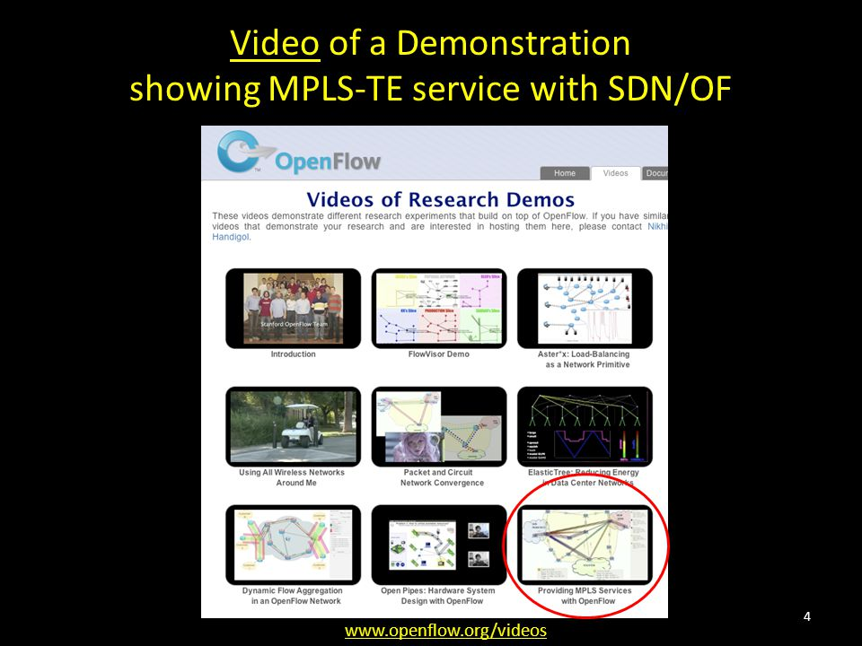 Video of a Demonstration showing MPLS-TE service with SDN/OF www.openflow.org/videos 4
