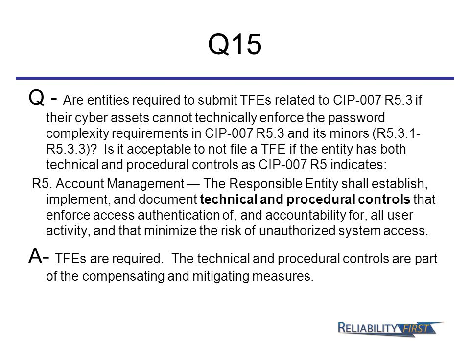 Q15 Q - Are entities required to submit TFEs related to CIP-007 R5.3 if their cyber assets cannot technically enforce the password complexity requirem