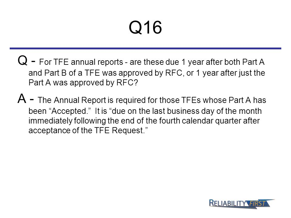 Q16 Q - For TFE annual reports - are these due 1 year after both Part A and Part B of a TFE was approved by RFC, or 1 year after just the Part A was approved by RFC.