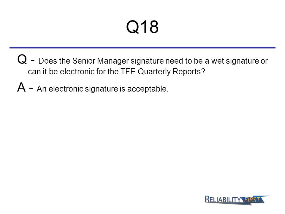 Q18 Q - Does the Senior Manager signature need to be a wet signature or can it be electronic for the TFE Quarterly Reports.