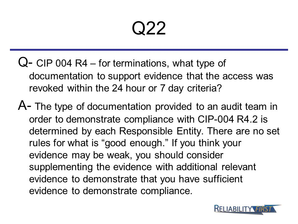 Q22 Q- CIP 004 R4 – for terminations, what type of documentation to support evidence that the access was revoked within the 24 hour or 7 day criteria.