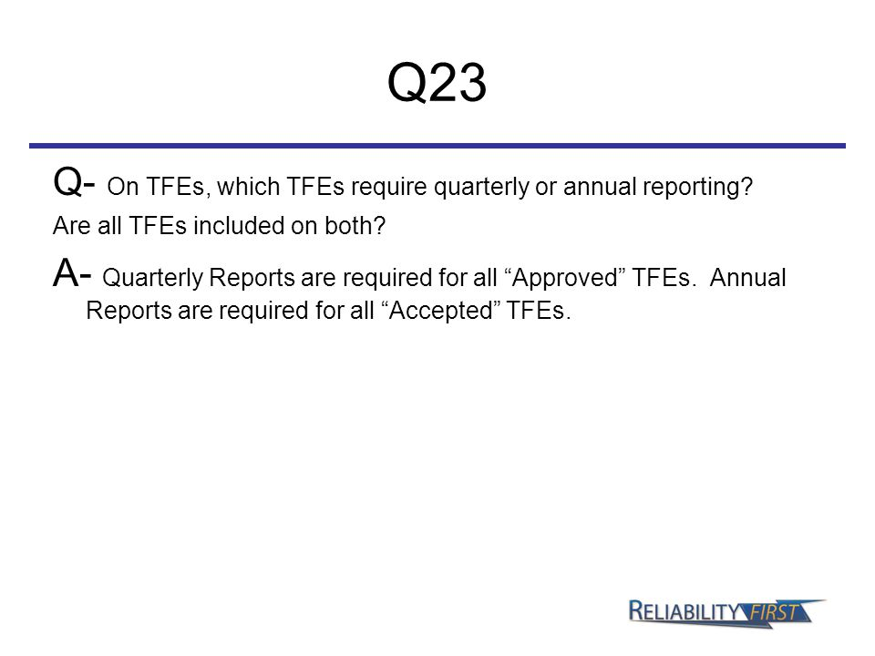 """Q23 Q- On TFEs, which TFEs require quarterly or annual reporting? Are all TFEs included on both? A- Quarterly Reports are required for all """"Approved"""""""
