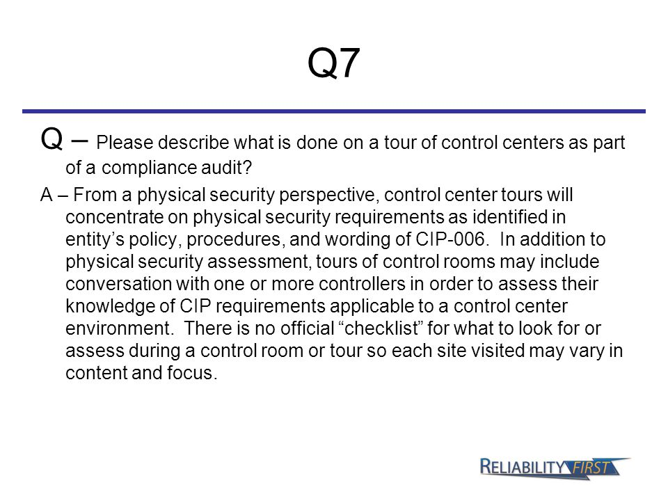 Q7 Q – Please describe what is done on a tour of control centers as part of a compliance audit? A – From a physical security perspective, control cent